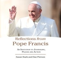 Reflections from Pope Francis: An invitation to Journaling, Prayer, and Action - Daniel J. Pierson,Susan Stark