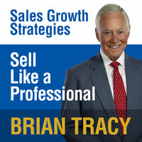 Sell Like a Professional: Sales Growth Strategies - Brian Tracy