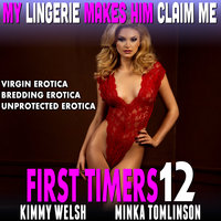 My Lingerie Makes Him Claim Me : First Timers 12 (Virgin Erotica Breeding Erotica Unprotected Erotica) - Kimmy Welsh