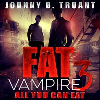 Fat Vampire 3: All You Can Eat - Johnny B. Truant