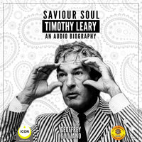 Saviour Soul, Timothy Leary: An Audio Biography - Geoffrey Giuliano