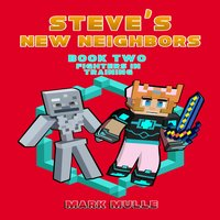 Steve's New Neighbors (Book 2): Fighters in Training (An Unofficial Minecraft Book) - Mark Mulle