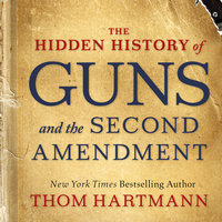 The Hidden History of Guns and the Second Amendment - Thom Hartmann