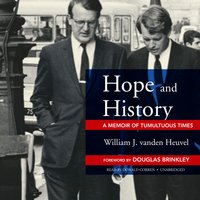 Hope and History: A Memoir of Tumultuous Times - William J. vanden Heuvel