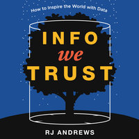 Info We Trust: How to Inspire the World with Data - RJ Andrews