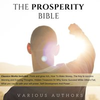 The Prosperity Bible: The Greatest Writings of All Time On The Secrets To Wealth And Prosperity - James Allen,Napoleon Hill,Wallace D. Wattles,Russell H. Conwell,L.W. Rogers,B.F. Austin,George Samuel Clason,Harry A. Lewis
