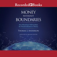 Money Without Boundaries: How Blockchain Will Facilitate the Denationalization of Money - Thomas J. Anderson