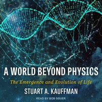 A World Beyond Physics: The Emergence and Evolution of Life - Stuart A. Kauffman