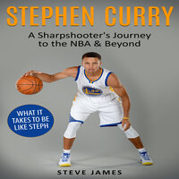 Stephen Curry: A Sharpshooter's Journey to the NBA & Beyond - Steve James