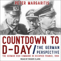 Countdown to D-Day: The German Perspective - Peter Margaritis