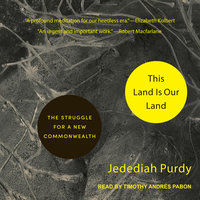 This Land Is Our Land: The Struggle for a New Commonwealth - Jedediah Purdy
