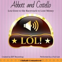 Abbott and Costello: Lou Goes to the Racetrack to Lose Money - DDT Recordings