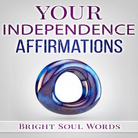 Your Independence Affirmations - Bright Soul Words