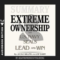 Summary of Extreme Ownership: How U.S. Navy SEALs Lead and Win by Jocko Willink & Leif Babin - Readtrepreneur Publishing
