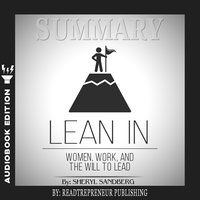 Summary of Lean In: Women, Work, and the Will to Lead by Sheryl Sandberg - Readtrepreneur Publishing