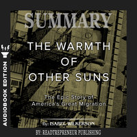 Summary of The Warmth of Other Suns: The Epic Story of America's Great Migration by Isabel Wilkerson - Readtrepreneur Publishing