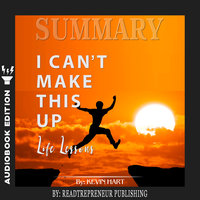 Summary of I Can't Make This Up: Life Lessons by Kevin Hart - Readtrepreneur Publishing