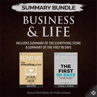 Summary Bundle: Business & Life | Readtrepreneur Publishing: Includes Summary of The Everything Store & Summary of The First 90 Days - Readtrepreneur Publishing