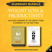 Summary Bundle: Weight Loss & Productivity | Readtrepreneur Publishing: Includes Summary of The Obesity Code & Summary of The ONE Thing - Readtrepreneur Publishing