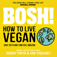 BOSH! How to Live Vegan - Henry Firth,Ian Theasby