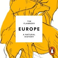 Europe: The First 100 Million Years - Tim Flannery