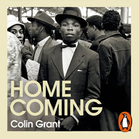 Homecoming: Voices of the Windrush Generation - Colin Grant