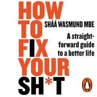 How to Fix Your Sh*t: A Straightforward Guide to a Better Life - Sháá Wasmund