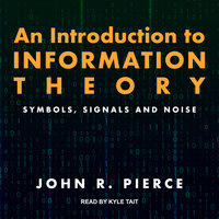 An Introduction to Information Theory: Symbols, Signals and Noise - John R. Pierce