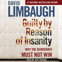 Guilty By Reason of Insanity: Why The Democrats Must Not Win - David Limbaugh