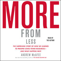 More From Less: How We Learned to Create More Without Using More - Andrew McAfee