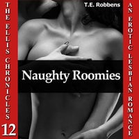 Naughty Roomies: An Erotic Lesbian Romance (The Ellis Chronicles - book 12) - T.E. Robbens