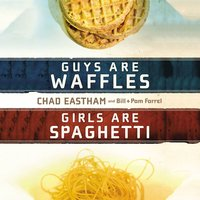 Guys are Waffles, Girls are Spaghetti - Pam Farrel,Bill Farrel,Chad Eastham