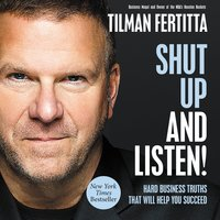 Shut Up and Listen!: Hard Business Truths that Will Help You Succeed - Tilman Fertitta