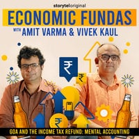 Economic Fundas Episode 2 - Goa and the Income Tax Refund: Mental Accounting - Amit Varma & Vivek Kaul