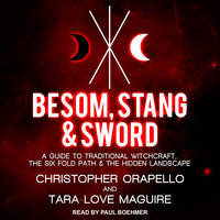Besom, Stang & Sword: A Guide to Traditional Witchcraft, the Six Fold Path and the Hidden Landscape - Tara-Love Maguire,Christopher Orapello