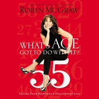 What's Age Got to Do with It?: Living Your Healthiest and Happiest Life - Robin McGraw
