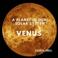 Venus: A Planet in our Solar System - Jason Hill