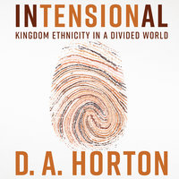 Intensional: Kingdom Ethnicity in a Divided World - D.A. Horton