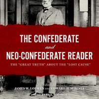 "The Confederate and Neo-Confederate Reader: The ""Great Truth"" about the ""Lost Cause"" - James W. Loewen,Edward H. Sebesta"