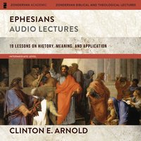 Ephesians: Audio Lectures – 19 Lessons on History, Meaning, and Application - Clinton E. Arnold