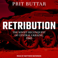 Retribution: The Soviet Reconquest of Central Ukraine, 1943–44 - Prit Buttar