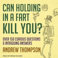Can Holding in a Fart Kill You? – Over 150 Curious Questions and Intriguing Answers - Andrew Thompson