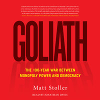 Goliath: The 100-Year War Between Monopoly Power and Democracy - Matt Stoller