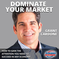Dominate Your Market: How to Gain the Attention You Need to Succeed in Any Economy - Grant Cardone