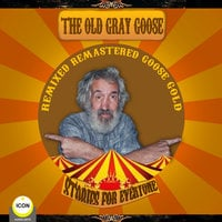The Old Gray Goose: Remixed, Remastered, Goose Gold – Stories For Everyone - Geoffrey Giuliano