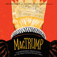 MacTrump: A Shakespearean Tragicomedy of the Trump Administration, Part I - Ian Doescher, Jacopo della Quercia