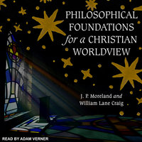 Philosophical Foundations for a Christian Worldview - William Lane Craig, J.P. Moreland
