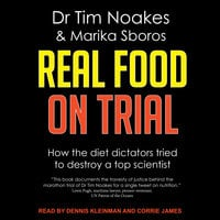 Real Food On Trial: How The Diet Dictators Tried to Destroy a Top Scientist - Tim Noakes,Marika Sboros