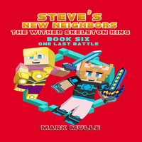 Steve's New Neighbors: The Wither Skeleton King (Book 6) - Mark Mulle