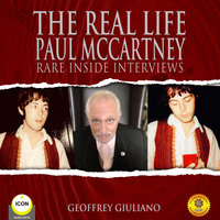 The Real Life Paul McCartney– Rare Inside Interviews - Geoffrey Giuliano